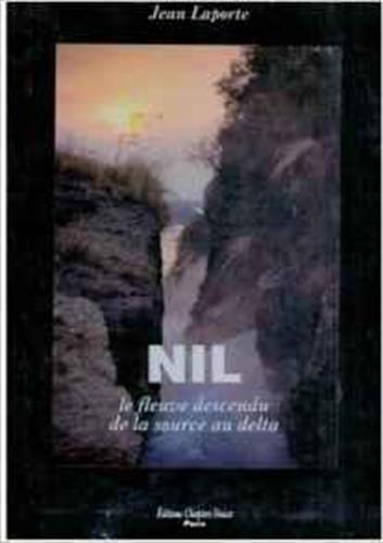 Nil Le Fleuve Descendu De La Source Au Delta: Jean Laporte