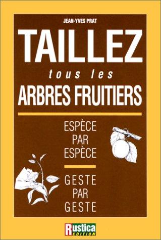 9782840380139: Taillez tous les arbres fruitiers