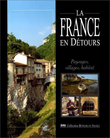 LA FRANCE EN DETOURS, PAYSAGES VILLAGES HABITAT