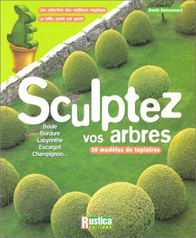 9782840384069: Sculptez vos arbres : Une s�lection des meilleurs v�g�taux, la taille, geste par geste