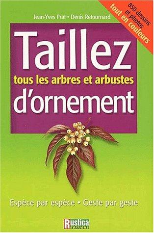 Taillez les arbres et arbustes d'ornement (9782840384373) by Prat; Retournard