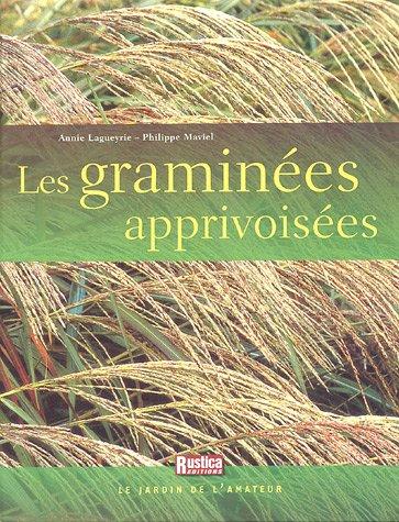 Les Graminées apprivoisées. Le Jardin de l'amateur - Lagueyrie, Annie & Maviel, Philippe