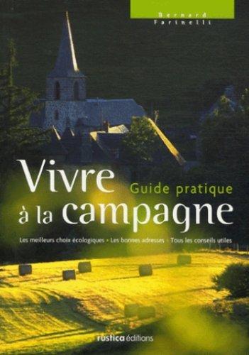 Vivre à la campagne Guide pratique: Bernard Farinelli