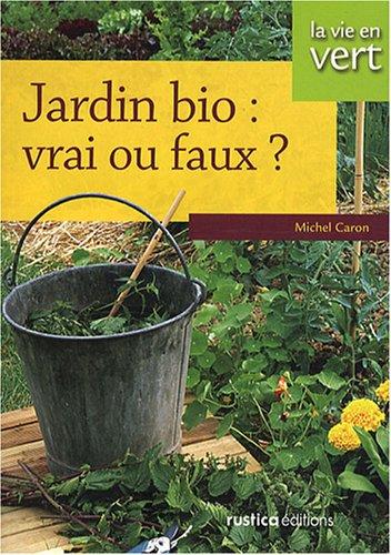 9782840387862: Jardin bio : vrai ou faux ?