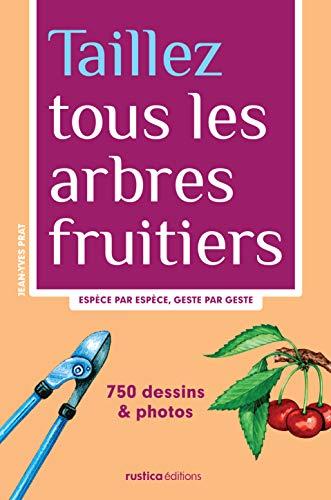 9782840389644: Taillez tous les arbres fruitiers : Espèce par espèce, geste par geste