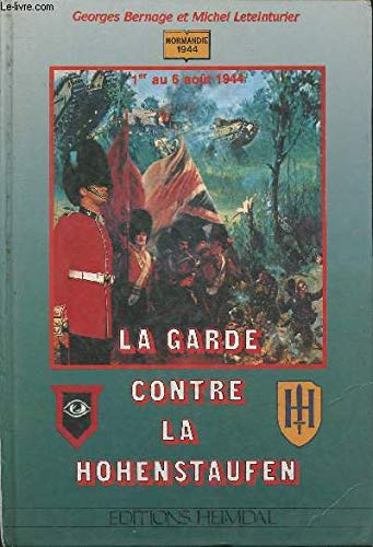 La Garde Contre la Hohenstaufen (Normandie 1944) (Guard against the Hohenstaufen): Bernage, Georges...