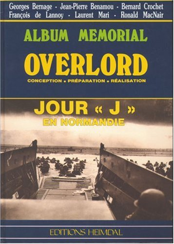 Overlord: Conception, Preparation, Realisation Bilingual - Album Memorial (2840480190) by Bernard Crochet; François de Lannoy; Georges Bernage; Jean-Pierre Benamou
