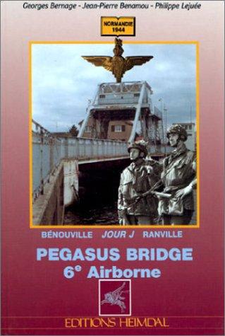 9782840480204: Pegasus Bridge. 6e Airbonne. Jour J à Benouville-Ranville