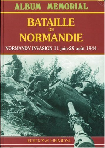 BATAILLE DE NORMANDIE: Normandy Invasion 11 June - 29 August 1944 (Album Memorial) (English and French Edition) (9782840480266) by Georges Bernage