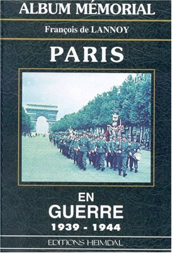 PARIS EN GUERRE 1939-1944 (Album Memorial) (French Edition): De Lannoy, Francois