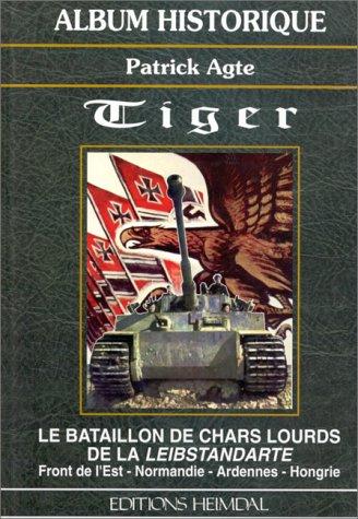 9782840480907: Tiger : Le bataillon de chars lourds de la Leibstandarte, front de l'Est, Normandie, Ardennes, Hongrie