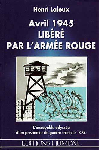Avril 1945 Libere Par L'Armee Rouge L'incroyable Odyssee D'un Prisonnier De Guerre ...