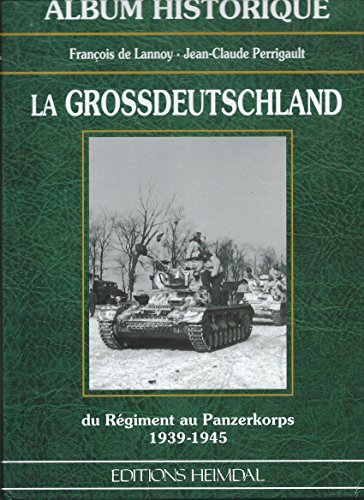 La Grossdeutschland: Du régiment au Panzerkorps, 1939-1945 (Album historique) (French Edition) (2840481103) by François de Lannoy