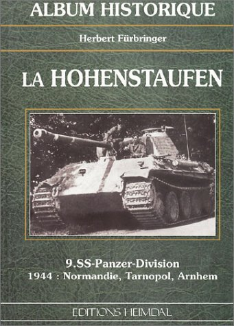 9782840481157: La Hohenstaufen: 9.SS-Panzer-Division 1944: Normandy, Tarnapol-Arnhem (Album Historique)