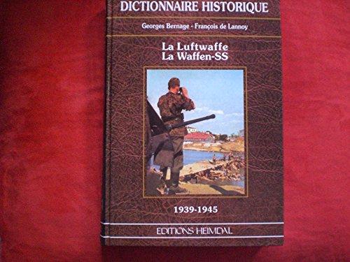 Dictionaire Historique. La Luftwaffe La Waffen-SS 1939-1945: Bernage, Georges / Lannoy, Francois