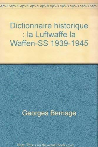 Dictionnaire Historique La Luftwaffe La Waffen-SS 1939-1945: Bernage, George -