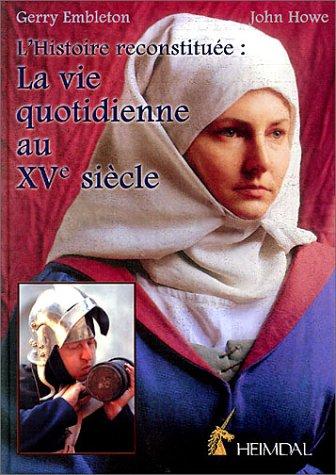 La vie quotidienne au XVe siècle (9782840481386) by Gerry Embleton; John Howe