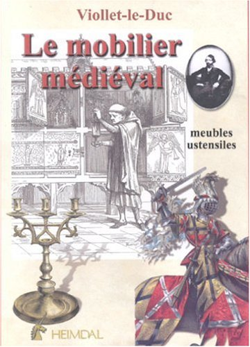 9782840481676: Le Mobilier Medieval- Medieval Furniture: Meubles Utensiles - Furniture and Implements: 1
