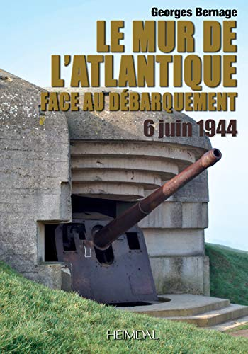 Le Mur de l'Atlantique face au Débarquement (6 juin 1944) (French Edition) (2840482975) by Georges Bernage