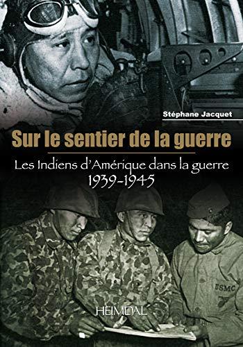 9782840483038: Sur le Sentier de la Guerre: Les Indiens d'Amérique dans la guerre 1939-1945 (French Edition)