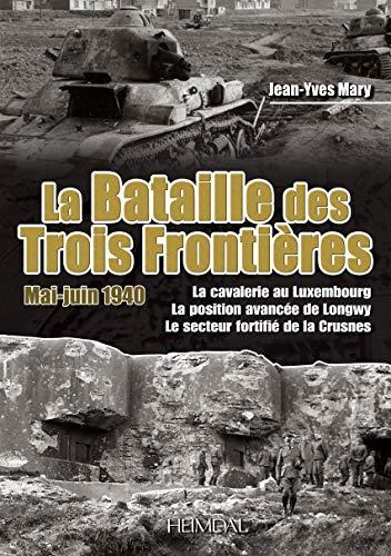 La bataille des trois frontieres mai juin 1940 La cavalerie au: Mary Jean Yves