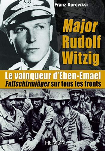 9782840483359: Major Rudolf Witzig le Vainqueur d'Eben-Emael: Fallschirmjäger sur tous les fronts (French Edition)