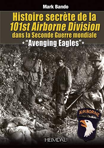 9782840483496: Histoire Secrete De La 101st Airborne Division: Avenging Eagles: Dans la Seconde Guerre mondiale