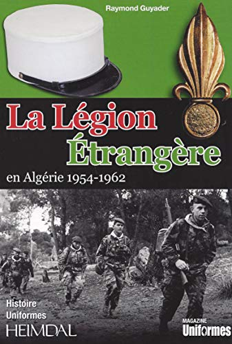 La Legion Etrangere En Algerie 1954-1962: Raymond Guyader