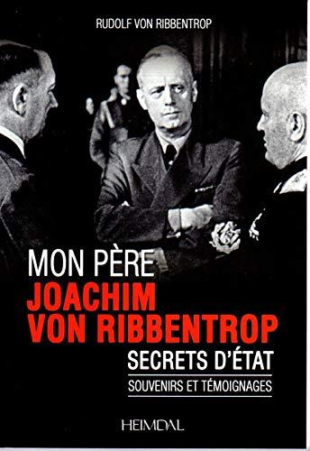 9782840484325: Mon Pere, Joachim Von Ribbentrop: Secrets D'Etat - Souvenirs Et Temoignages