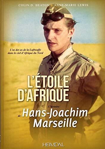 L'étoile d'Afrique: L'histoire de Hans Joachim Marseille (French Edition): Heaton, ...