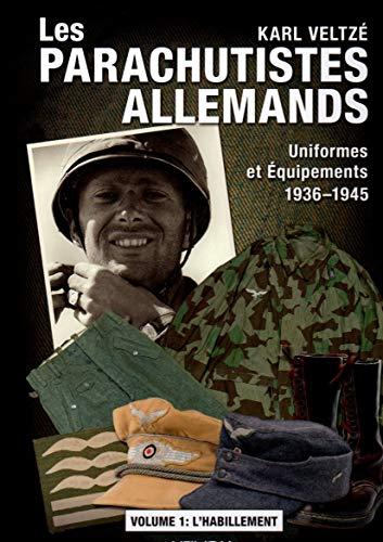 Les paras allemands. Volume 1: Uniformes 1936-1945 (L'habillement) (French Edition): Karl ...