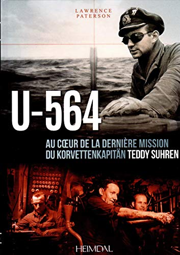 9782840484516: U-564: Au cœur d'une mission du Korvettenkapitän Teddy Suhren (French Edition)