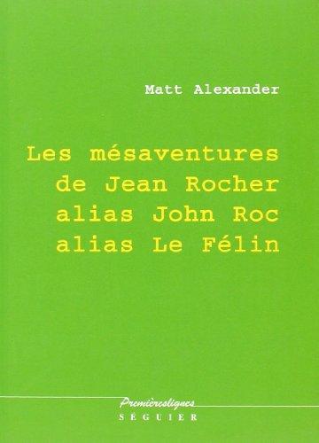 Les mesaventures de jean rocher alias john roc alias le felin (French Edition) (284049292X) by Alexander