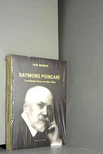 9782840494386: Raymond Poincaré : L'architecte d'une carrière d'Etat