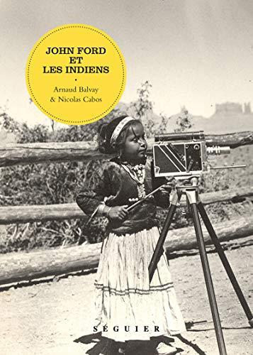 John Ford et les Indiens: Balvay, Arnaud