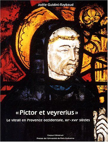 pictor et veyrerius le vitrail en Provence occidentale, XII-XVII siècles: Joëlle ...