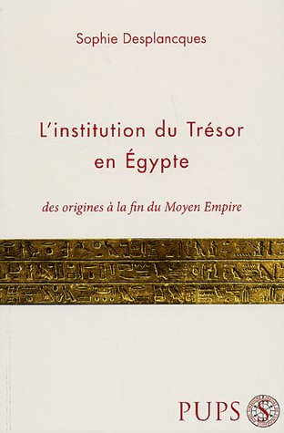 9782840504511: L'institution du Trésor en Egypte : Des origines à la fin du Moyen Empire