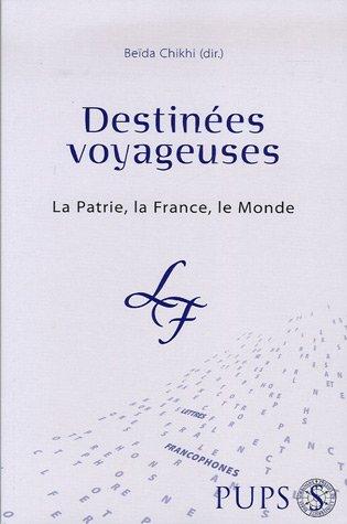 9782840504566: Destinees voyageuses. la patrie la France le monde (Lettres Francophones)