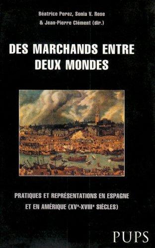 Des marchands entre deux mondes : Pratiques et représentations en Espagne et en Amé...