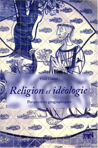 Religions et ideologies Perspectives geographiques: Claval Paul