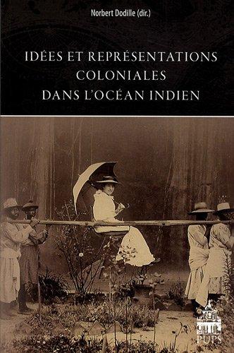 Idees et representations coloniales dans l'ocean indien: Dodille Norbert
