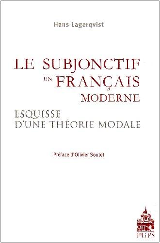 Le subjonctif en français moderne : Esquisse d'une théorie modale fondée ...