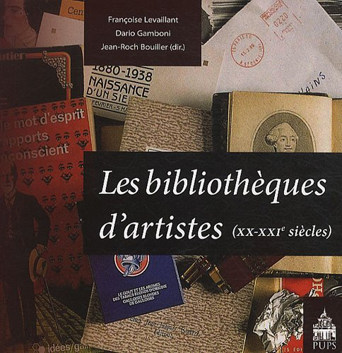 Les bibliotheques d'artistes XXe XXIe siecles: Levaillant Francoise