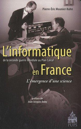 L'informatique en France De la seconde guerre mondialea au Plan: Mounier Kuhn Pierre Eric