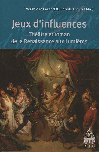 Jeux d'influences Theatre et roman de la Renaissance aux Lumieres: Lochert Veronique