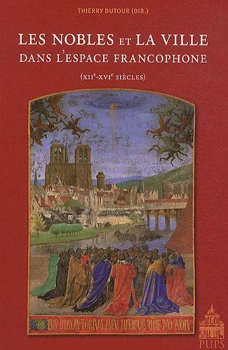 9782840506782: Les nobles et la ville dans l'espace francophone (XIIe-XVIe si�cles)