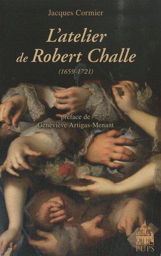 L'atelier de Robert Challe 1659 1721: Cormier Jacques