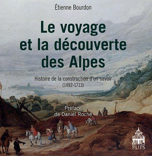 Le voyage et la decouverte des Alpes Histoire de la construction: Bourdon Etienne