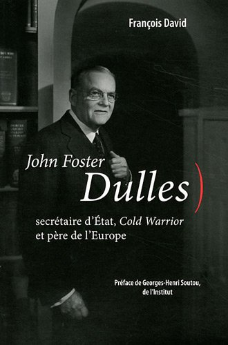 John Forster Dulles Secretaire d'Etat Cold Warrior et pere de: David Francois