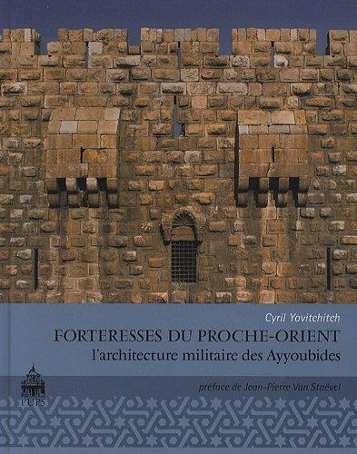 Forteresses du Proche Orient L'architecture militaire des Ayyou: Yovitchitch Cyril